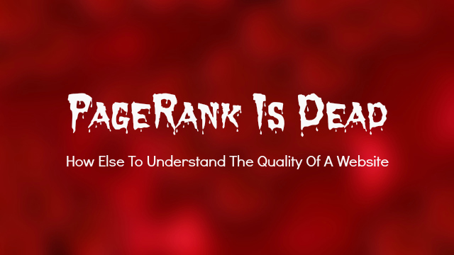 PageRank Is Dead - How Else To Understand The Quality Of A Website